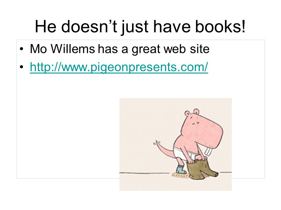He doesn't just have books! Mo Willems has a great web site