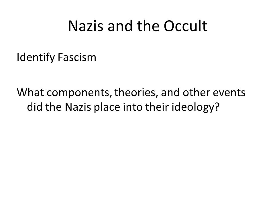 Nazis and the Occult Identify Fascism What components, theories, and other events did the Nazis place into their ideology?