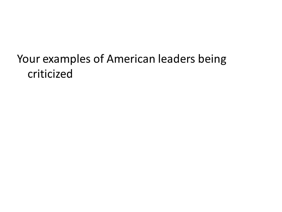 Your examples of American leaders being criticized