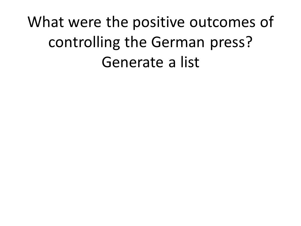 What were the positive outcomes of controlling the German press? Generate a list