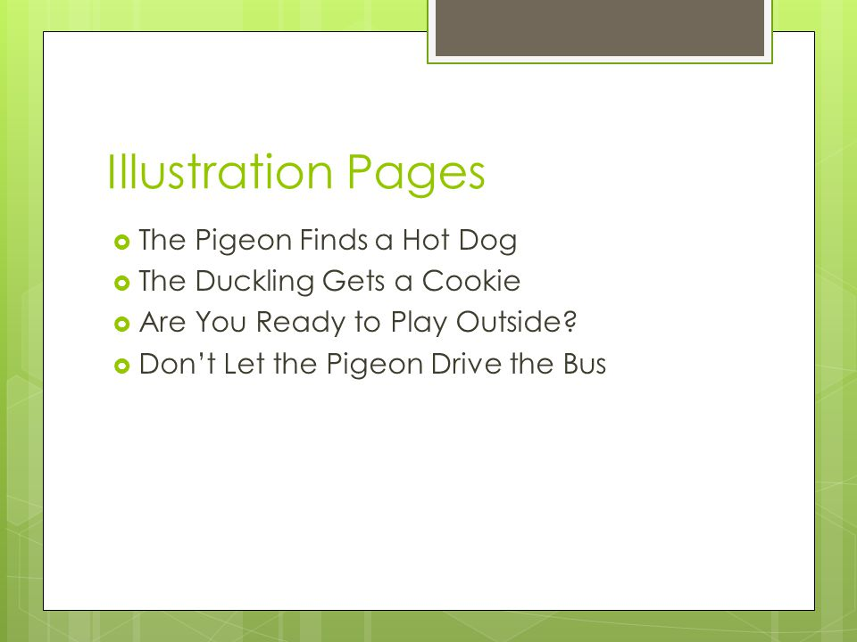 Illustration Pages  The Pigeon Finds a Hot Dog  The Duckling Gets a Cookie  Are You Ready to Play Outside.