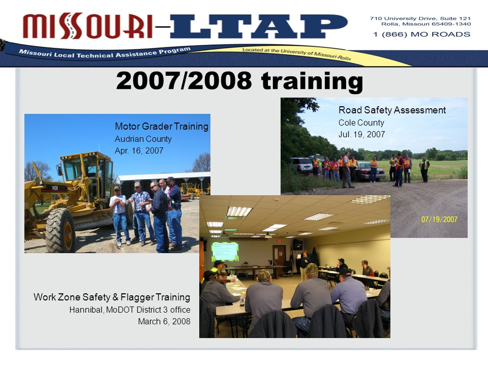 2007/2008 training Work Zone Safety & Flagger Training Hannibal, MoDOT District 3 office March 6, 2008 Motor Grader Training Audrian County Apr.