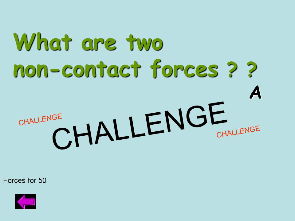 Answer to forces for 40 Fluid friction Bouyant force D O U B L E J E O P A R D Y 8 0 p t s i f c o r r e c t ; 2 0 p t s i f o n l y o n e c o r r e c t .