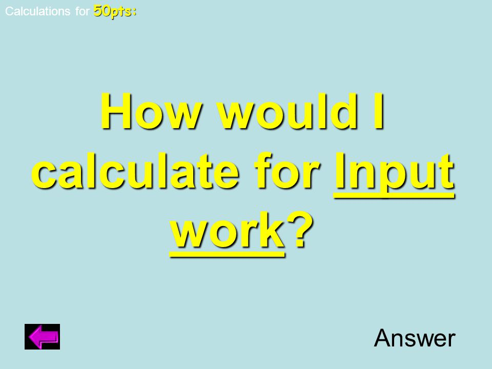 Work Output = load force divided by effort force If you got this right you may choose any table to switch the current table score with.
