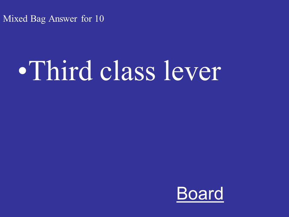 Mixed bag for 10 What type of lever is the following: A