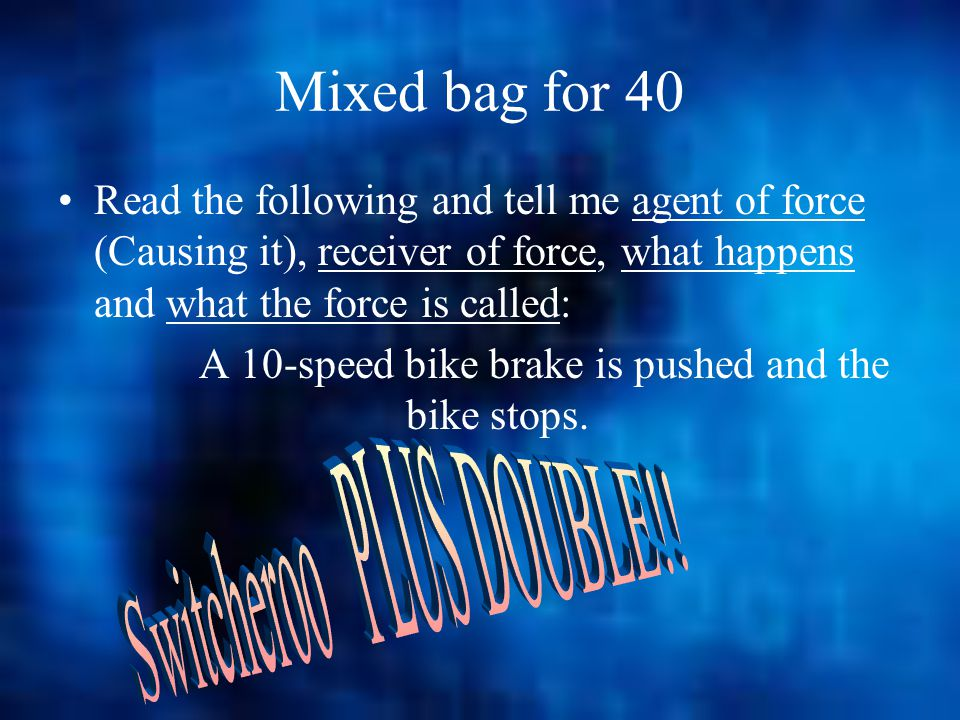 Mixed Bag Answer for 30 In Newton's First Law An object at rest will remain at rest, an object in motion will remain in constant motion, unless acted upon by an unbalanced force.