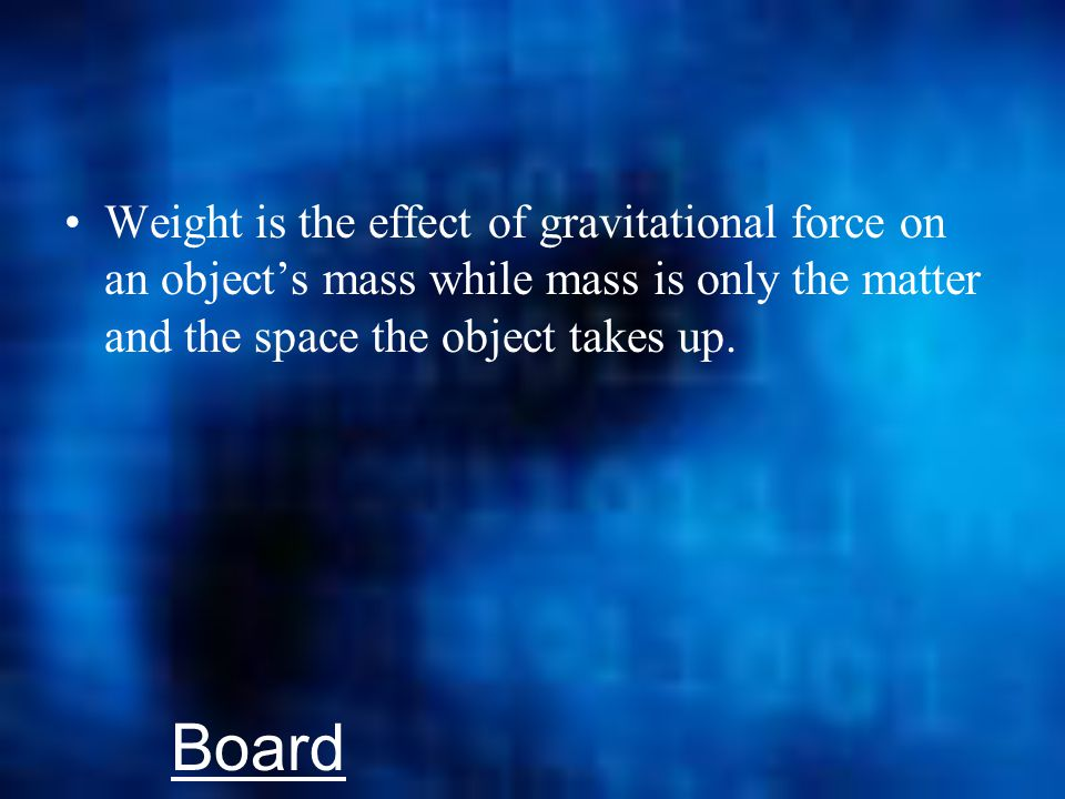 TIE BREAKER What is the difference between mass and weight.