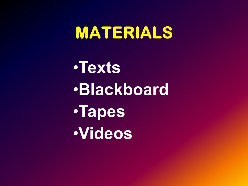MATERIALS Texts Blackboard Tapes Videos