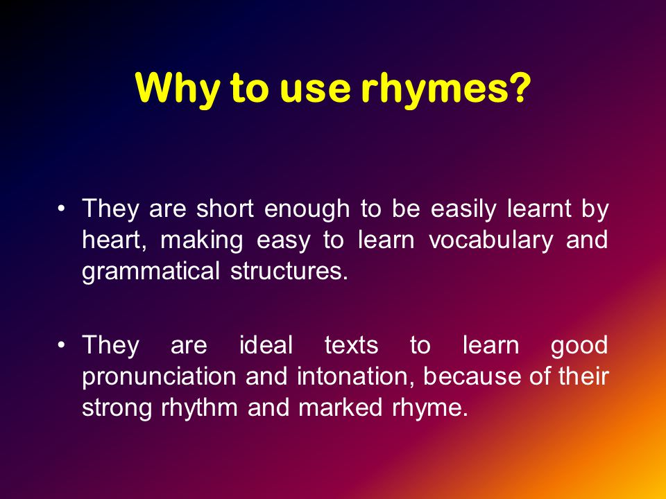 Why to use rhymes.