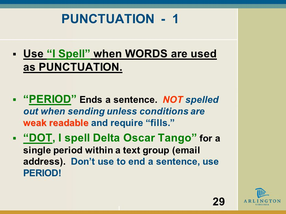 When to use the Proword I Spell  DO NOT automatically spell familiar words or acronyms like EOC or RACES unless operating conditions are poor enough that it is needed.