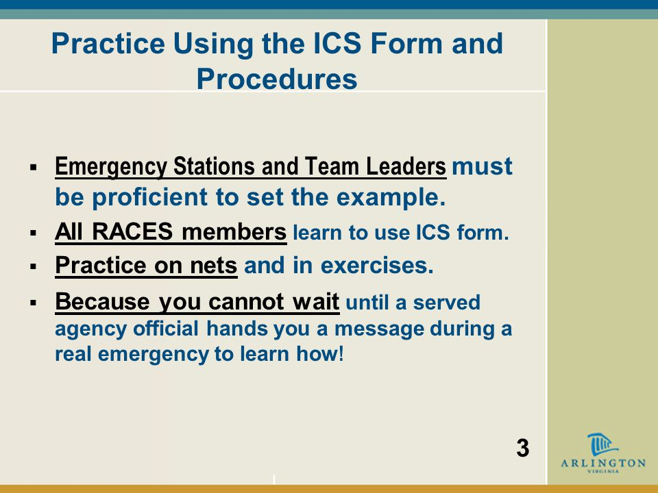 OBJECTIVES  WHY  WHY RACES uses the ICS Form 213  WHAT  WHAT is an ICS message.