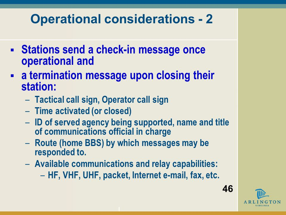 Operational considerations - 1  Connect to any VDEN BBS, network auto-forwards  Do not connect directly into the VAEOC  Traffic sent to VAEOC should be addressed to a specific office or agency when possible 45