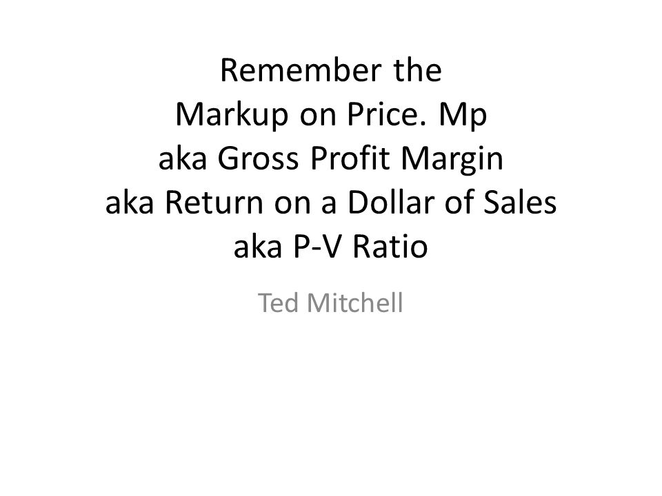 Definitions of Mp are If I ask you for a definition of the Markup on Price What do you remember as the equation?