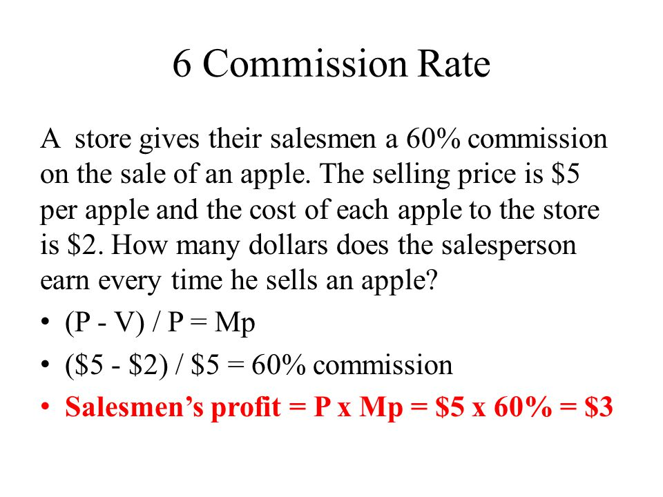 6 Commission Rate A store gives their salesmen a 60% commission on the sale of an apple.