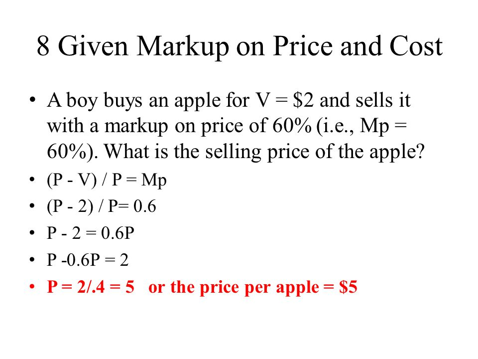 8 Given Markup on Price and Cost A boy buys an apple for V = $2 and sells it with a markup on price of 60% (i.e., Mp = 60%).