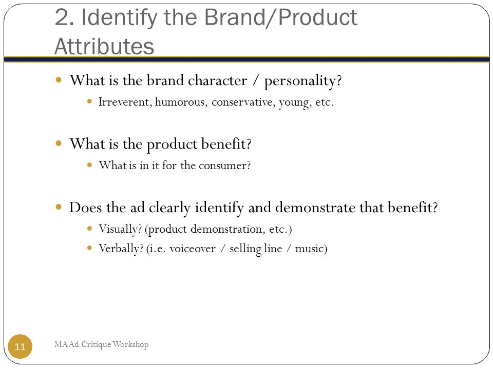 2. Identify the Brand/Product Attributes What is the brand character / personality.