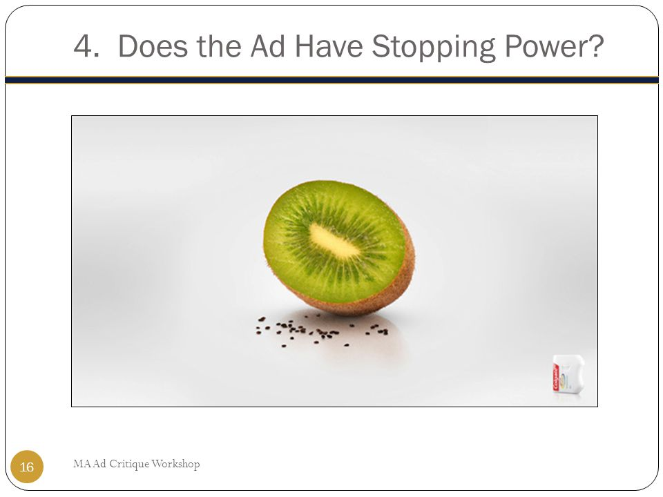 4. Does the Ad Have Stopping Power? MA Ad Critique Workshop 16