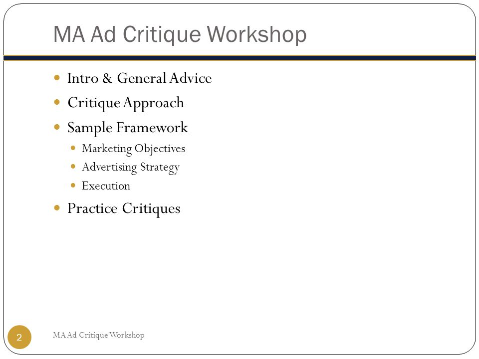 2 Intro & General Advice Critique Approach Sample Framework Marketing Objectives Advertising Strategy Execution Practice Critiques