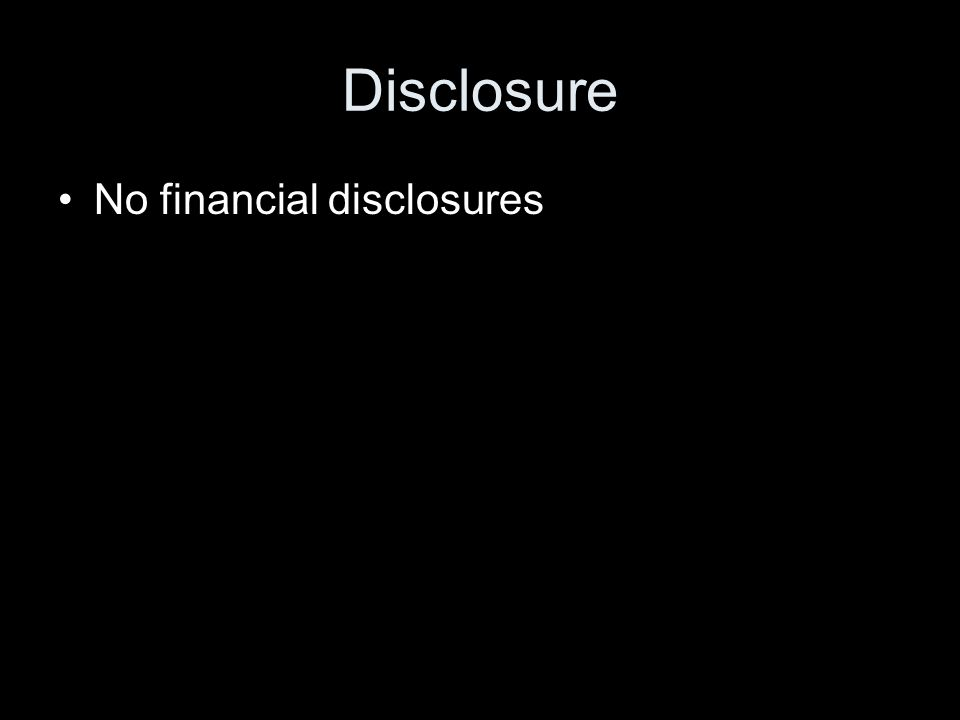 Disclosure No financial disclosures