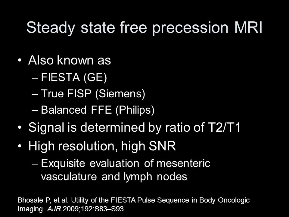 Steady state free precession MRI Also known as –FIESTA (GE) –True FISP (Siemens) –Balanced FFE (Philips) Signal is determined by ratio of T2/T1 High r