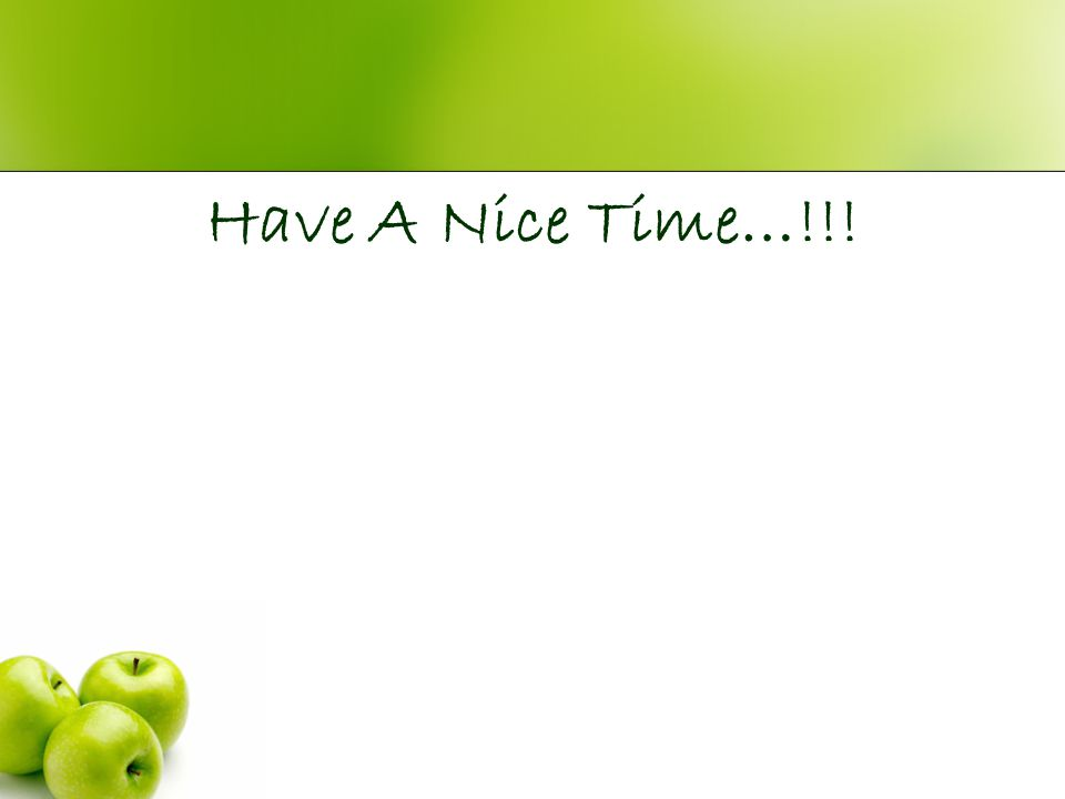 Have A Nice Time…!!!