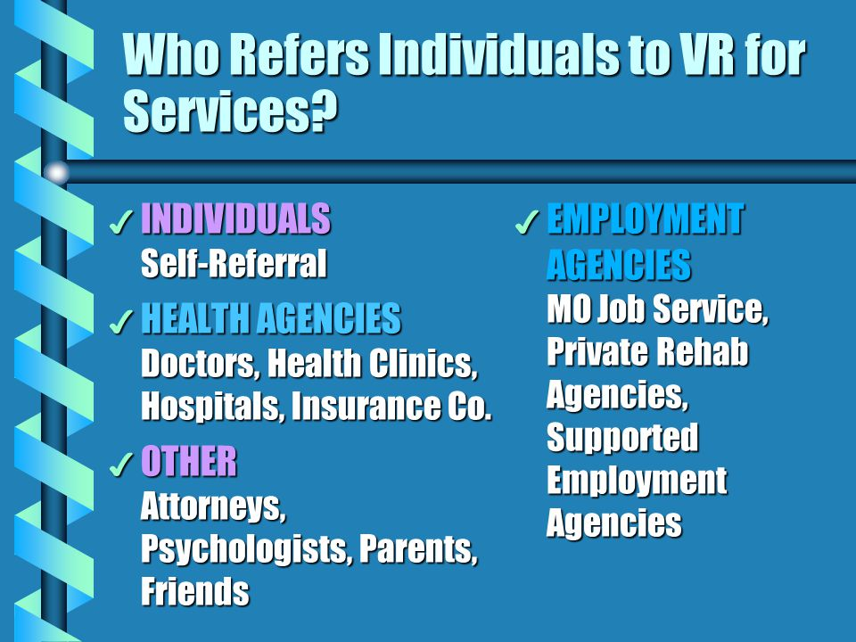 4 INDIVIDUALS Self-Referral 4 HEALTH AGENCIES Doctors, Health Clinics, Hospitals, Insurance Co. 4 OTHER Attorneys, Psychologists, Parents, Friends 4 E