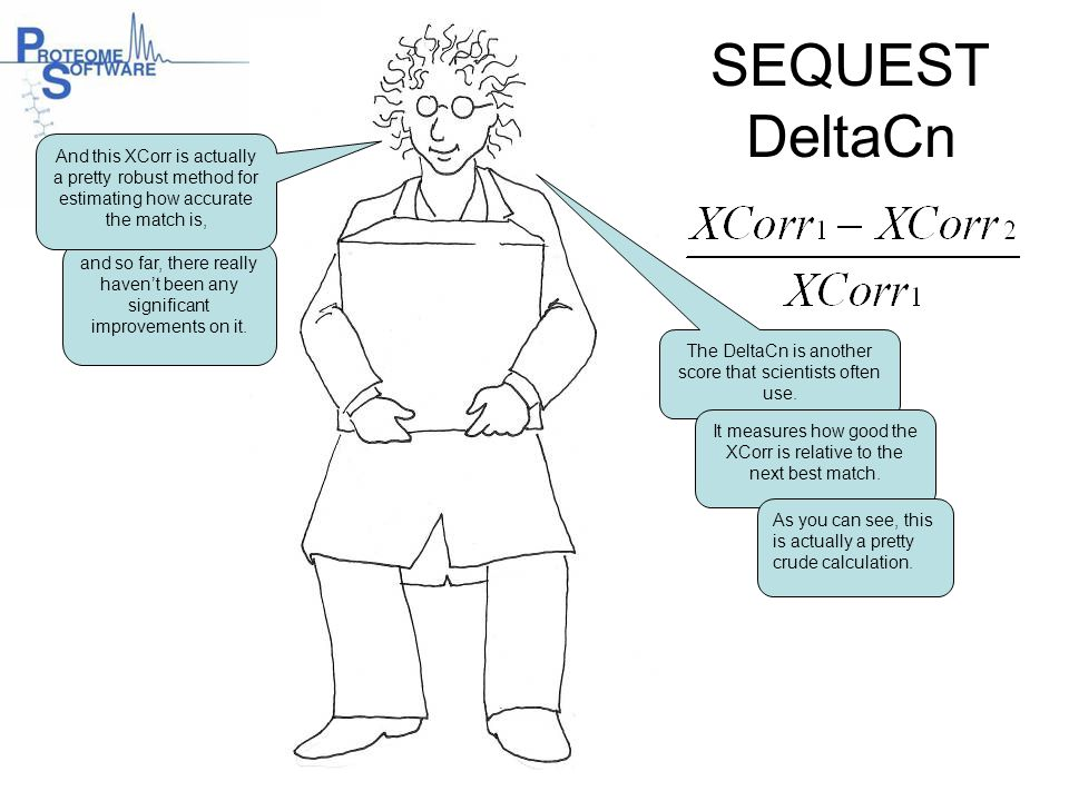 SEQUEST DeltaCn and so far, there really haven't been any significant improvements on it. The DeltaCn is another score that scientists often use. It m