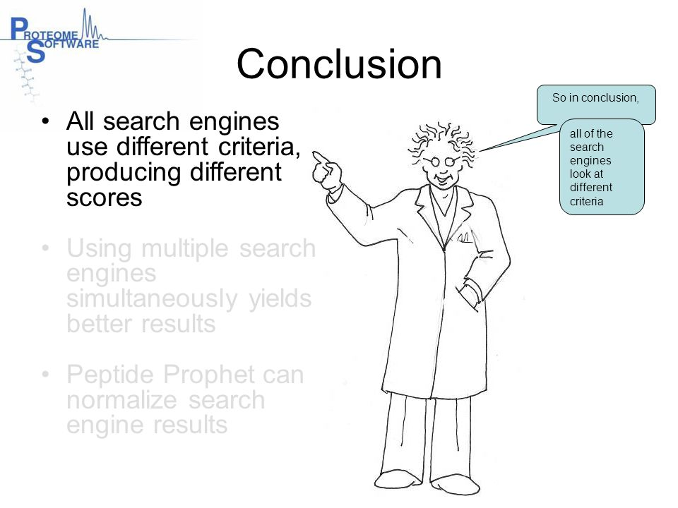Conclusion All search engines use different criteria, producing different scores Using multiple search engines simultaneously yields better results Pe