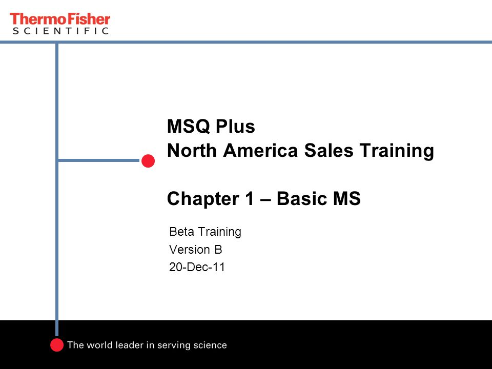 MSQ Plus North America Sales Training Chapter 1 – Basic MS Beta Training Version B 20-Dec-11