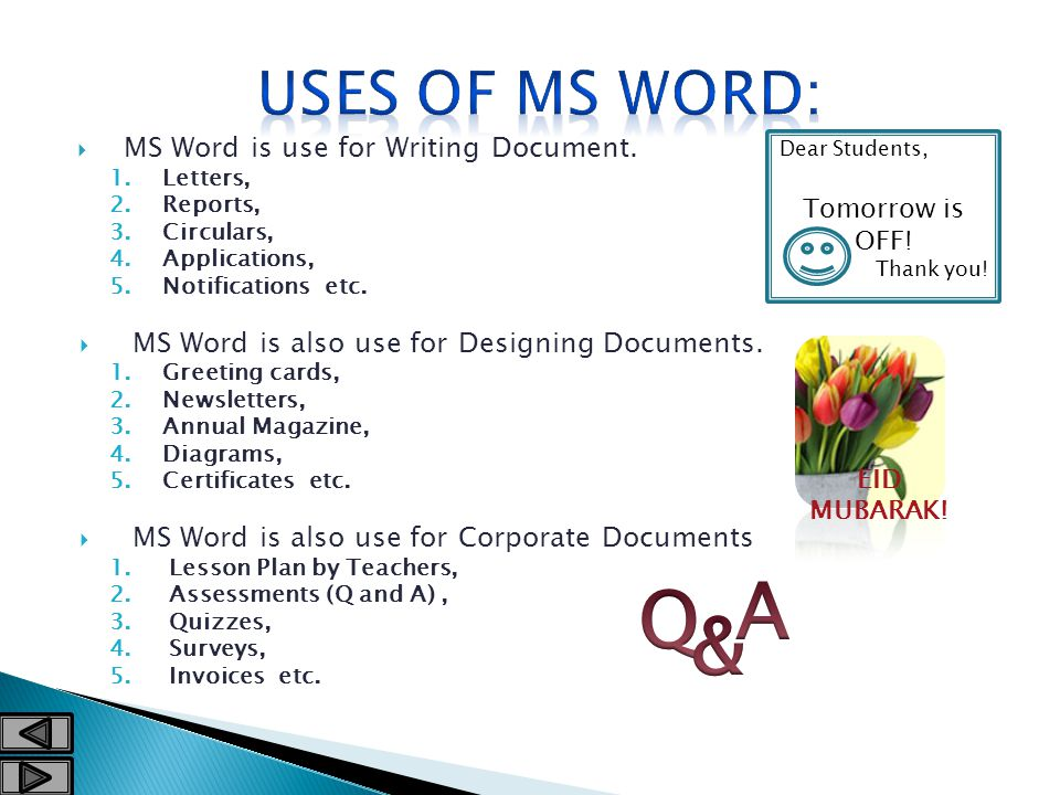  MS Word is use for Writing Document.