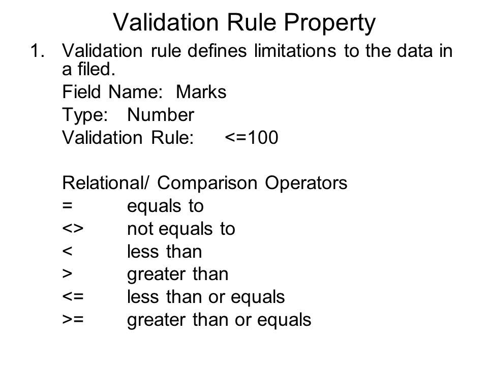 Validation Rule Property 1.Validation rule defines limitations to the data in a filed.