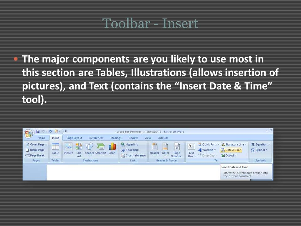 Toolbar - Insert The major components are you likely to use most in this section are Tables, Illustrations (allows insertion of pictures), and Text (c