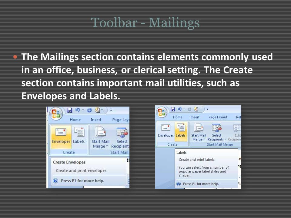 Toolbar - Mailings The Mailings section contains elements commonly used in an office, business, or clerical setting. The Create section contains impor