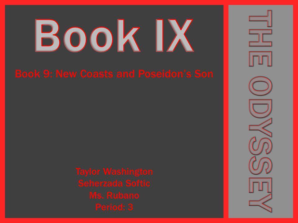 Book 9: New Coasts and Poseidon's Son Taylor Washington Seherzada Softic Ms. Rubano Period: 3