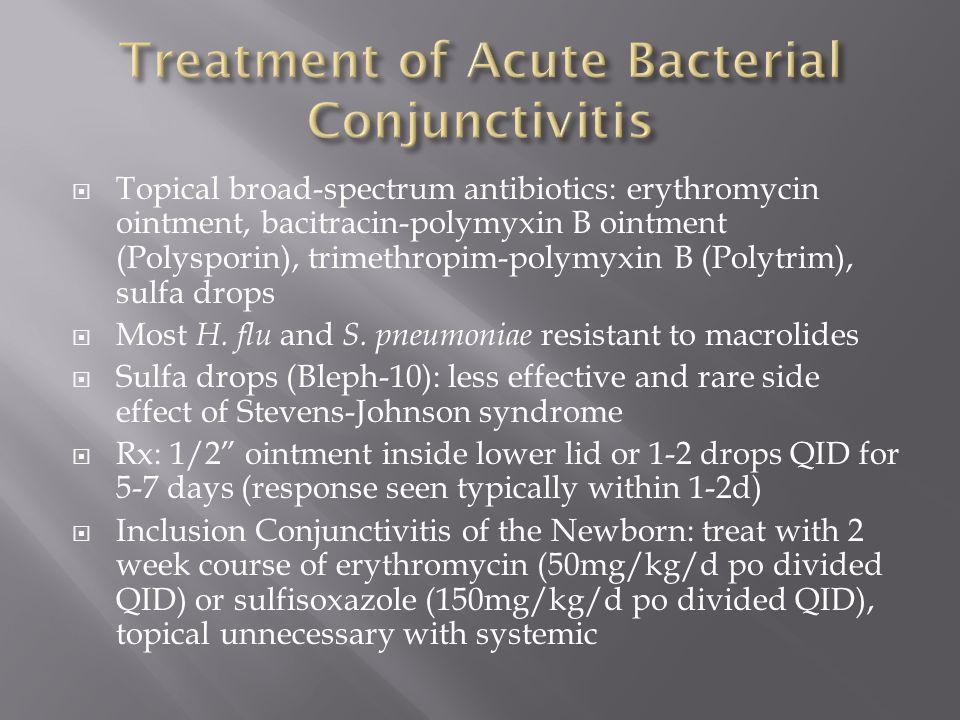  Topical broad-spectrum antibiotics: erythromycin ointment, bacitracin-polymyxin B ointment (Polysporin), trimethropim-polymyxin B (Polytrim), sulfa