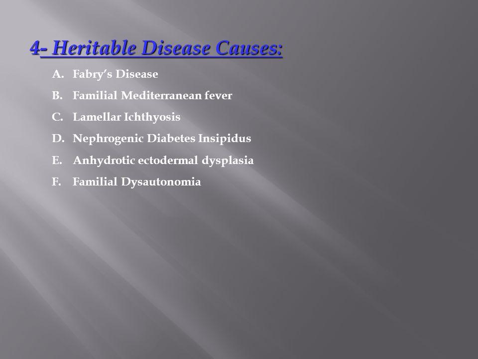 4- Heritable Disease Causes: 4- Heritable Disease Causes: A.Fabry's Disease B.Familial Mediterranean fever C.Lamellar Ichthyosis D.Nephrogenic Diabete