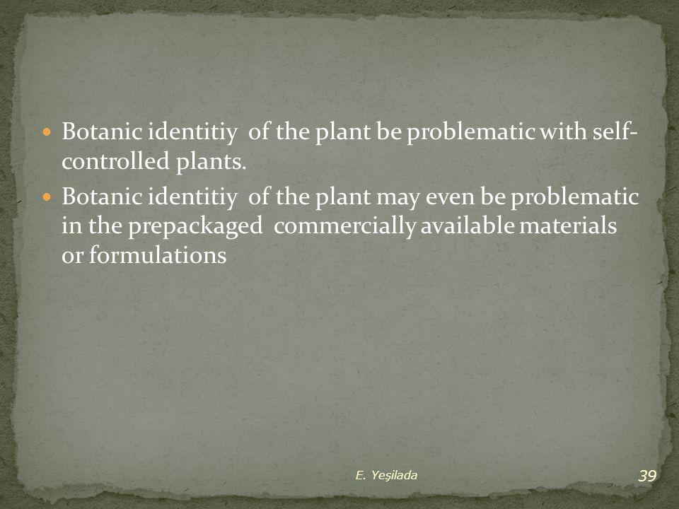 Botanic identitiy of the plant be problematic with self- controlled plants. Botanic identitiy of the plant may even be problematic in the prepackaged