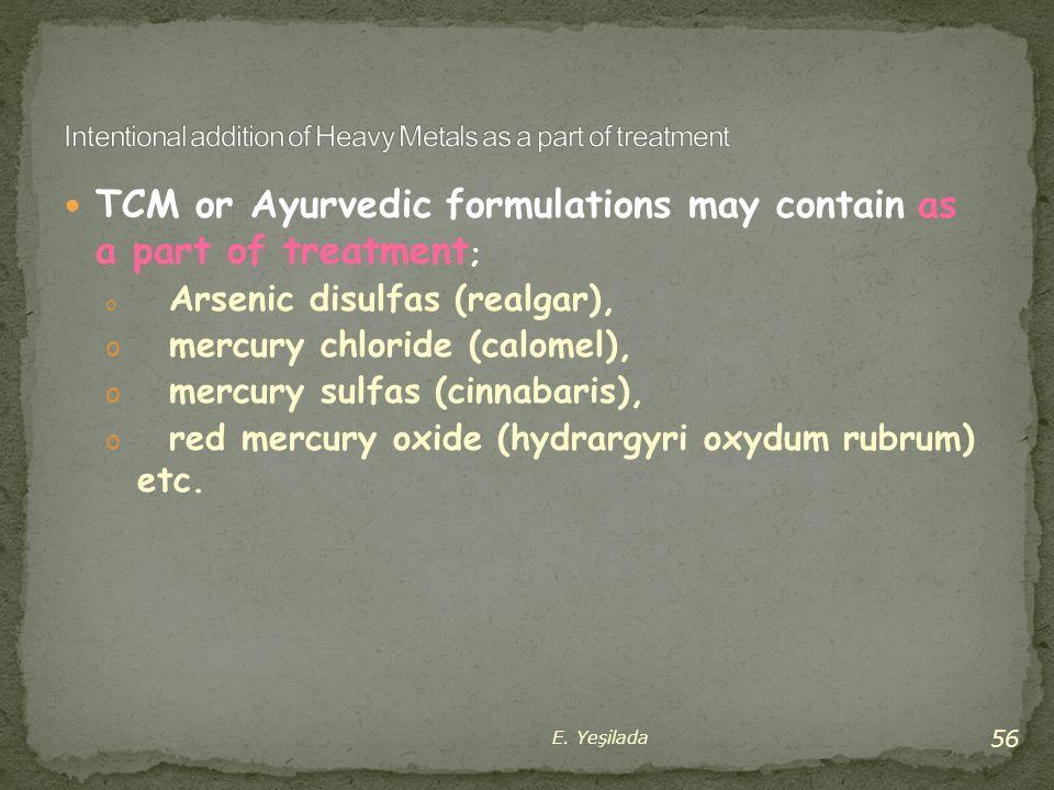 TCM or Ayurvedic formulations may contain as a part of treatment ; o Arsenic disulfas (realgar), o mercury chloride (calomel), o mercury sulfas (cinna