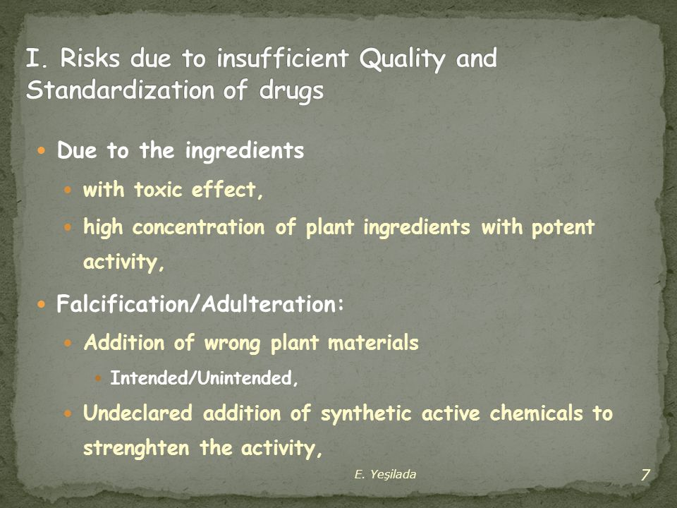 Due to the ingredients with toxic effect, high concentration of plant ingredients with potent activity, Falcification/Adulteration: Addition of wrong