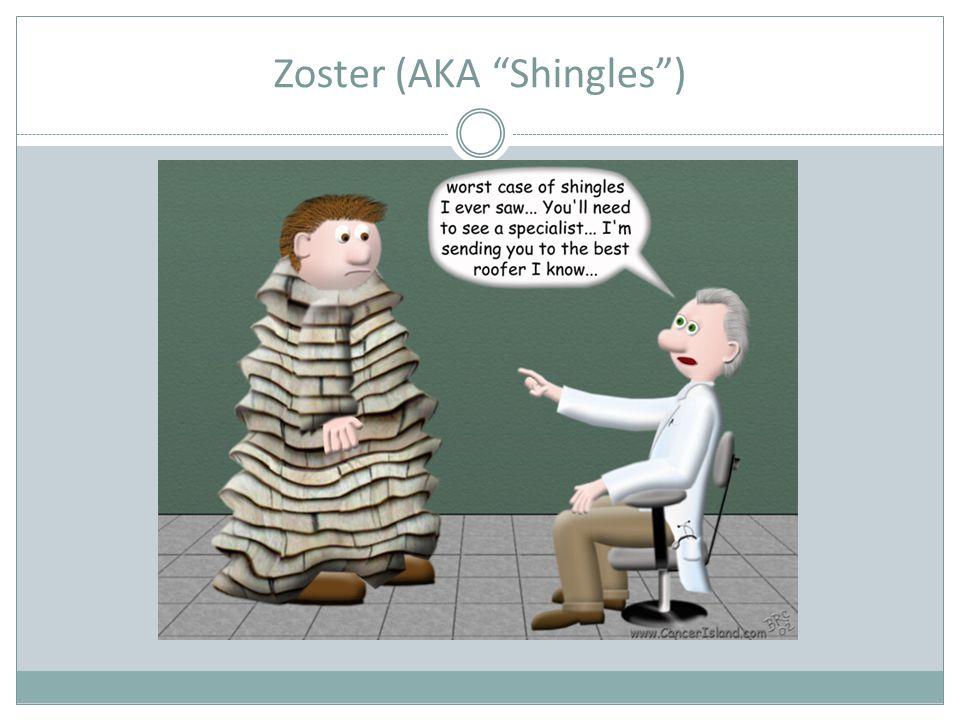 "Zoster (AKA ""Shingles"")"