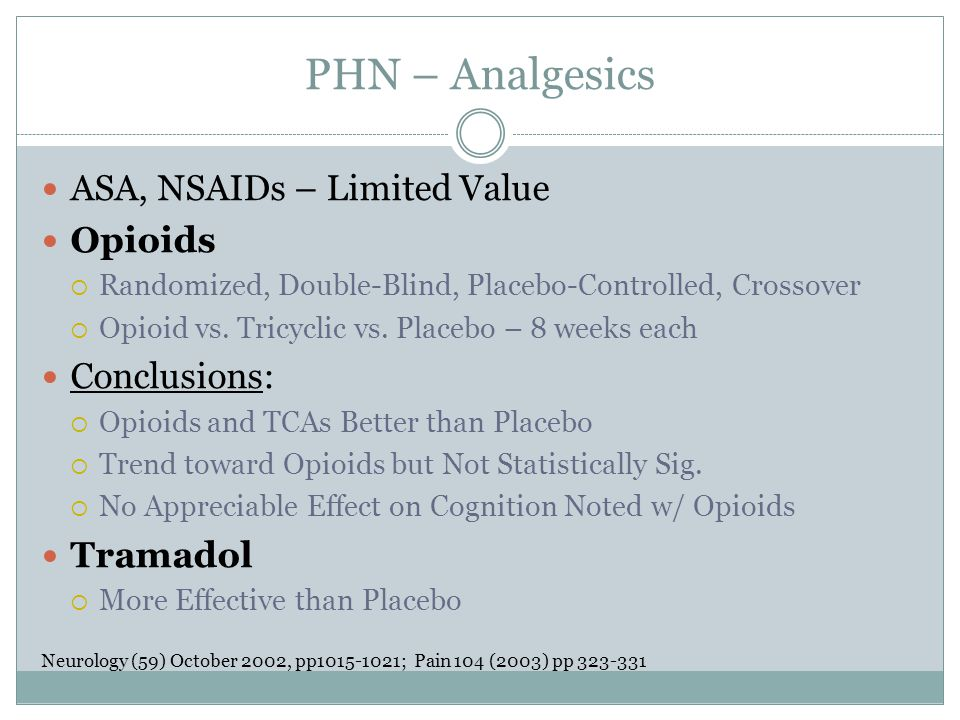 PHN – Analgesics ASA, NSAIDs – Limited Value Opioids  Randomized, Double-Blind, Placebo-Controlled, Crossover  Opioid vs. Tricyclic vs. Placebo – 8