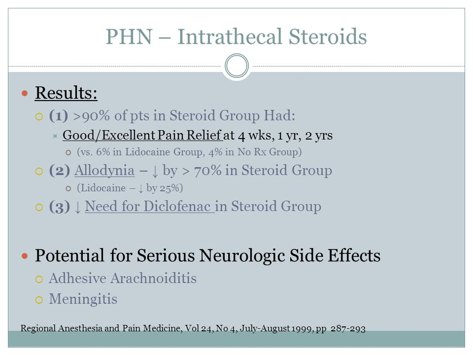 PHN – Intrathecal Steroids Results:  (1) >90% of pts in Steroid Group Had:  Good/Excellent Pain Relief at 4 wks, 1 yr, 2 yrs (vs.