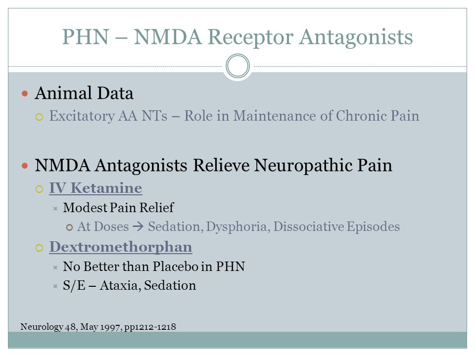 PHN – NMDA Receptor Antagonists Animal Data  Excitatory AA NTs – Role in Maintenance of Chronic Pain NMDA Antagonists Relieve Neuropathic Pain  IV K