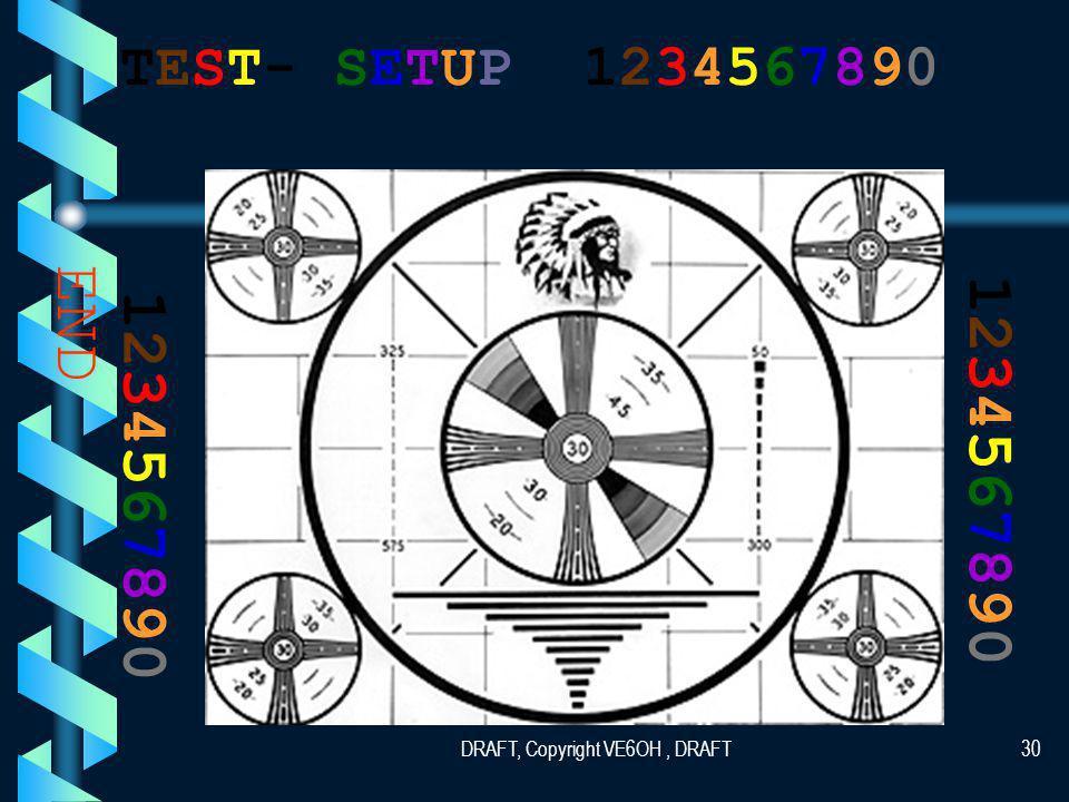 DRAFT, Copyright VE6OH, DRAFT29 TEST- SETUP 1234567890 12345678901234567890 12345678901234567890 END