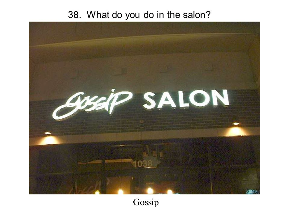 38. What do you do in the salon Gossip