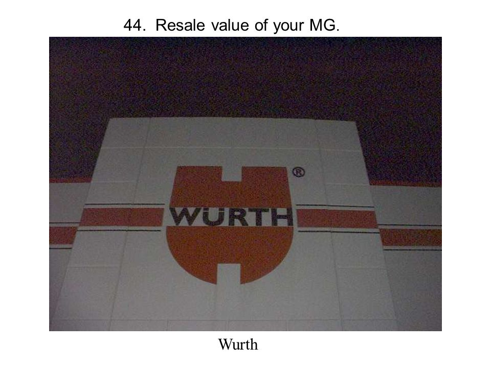 44. Resale value of your MG. Wurth