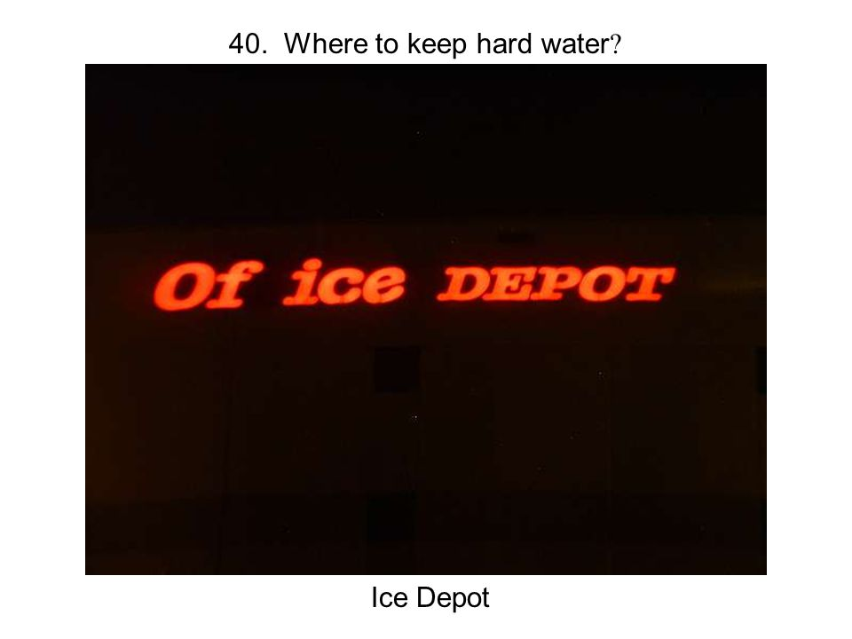 40. Where to keep hard water Ice Depot