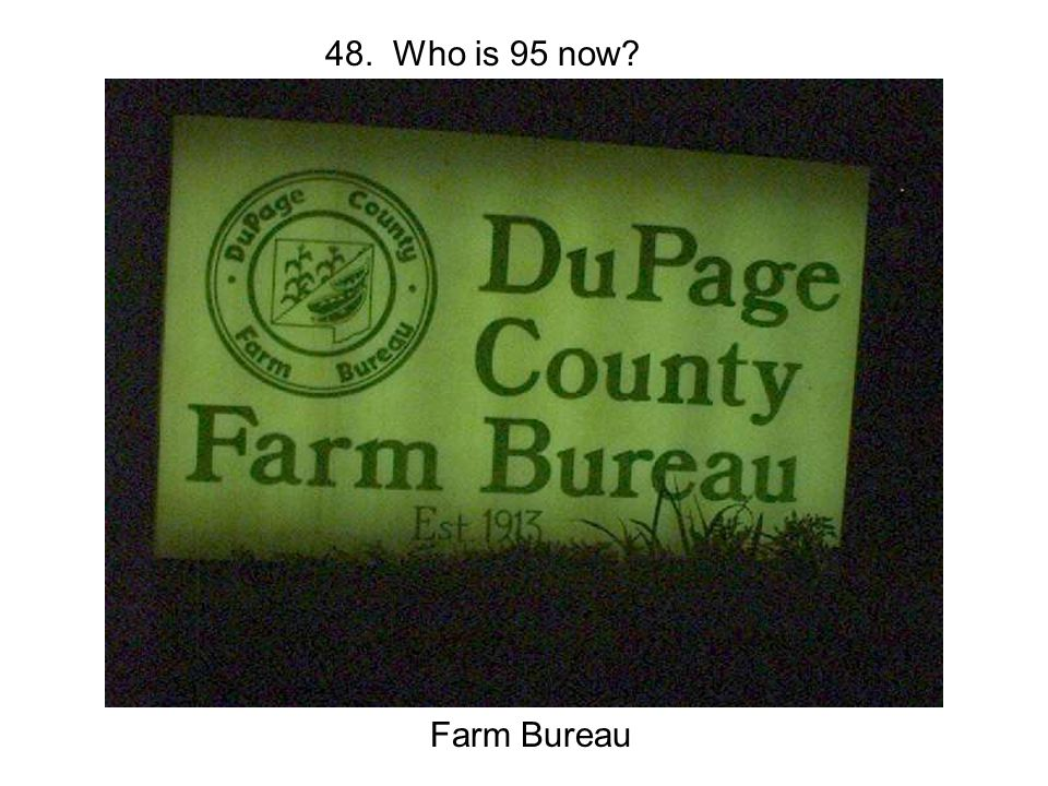 48. Who is 95 now Farm Bureau