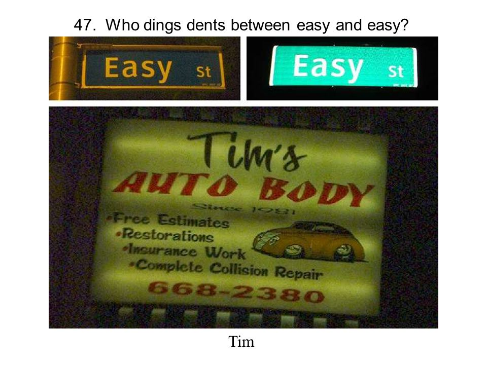 47. Who dings dents between easy and easy Tim