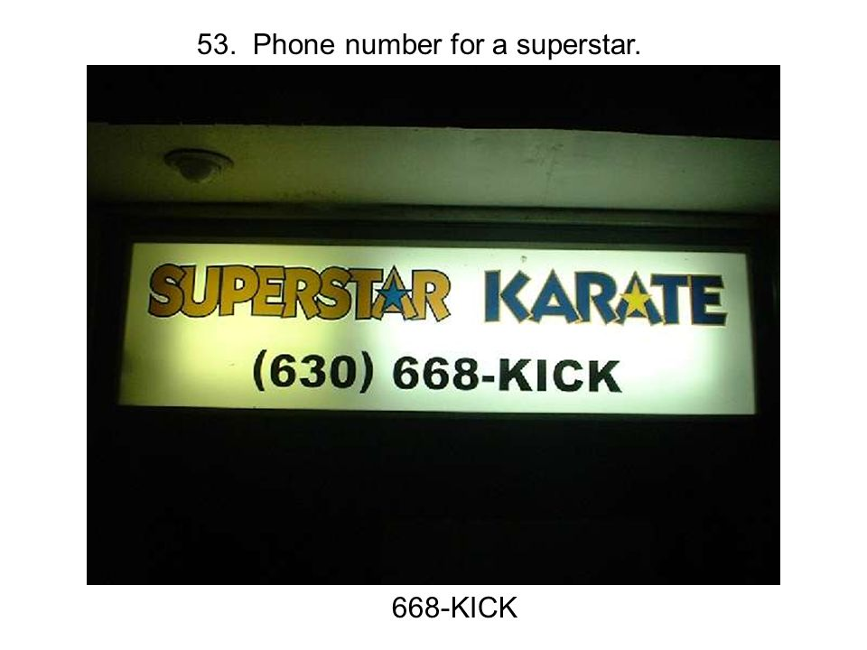 53. Phone number for a superstar. 668-KICK